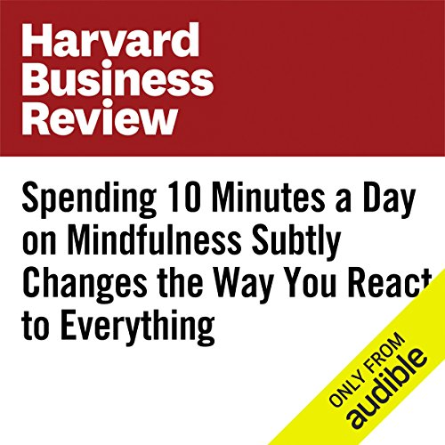 Spending 10 Minutes a Day on Mindfulness Subtly Changes the Way You React to Everything                   By:                                                                                                                                 Rasmus Hougaard,                                                                                        Jacqueline Carter,                                                                                        Gitte Dybkjaer                               Narrated by:                                                                                                                                 Fleet Cooper                      Length: 4 mins     13 ratings     Overall 4.2