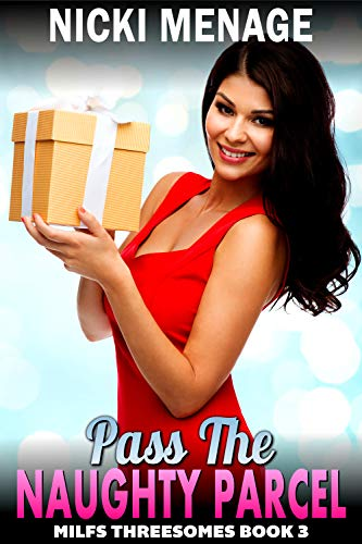 Pass The Naughty Parcel : MILF Threesomes 3 (FFM Threesome Erotica) (Milf's Threesomes) (English Edition)
