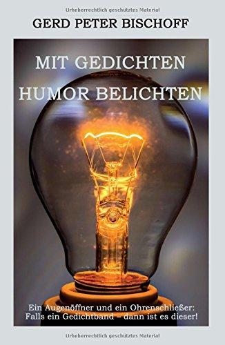 Mit Gedichten Humor belichten: Ein Augenöffner und ein Ohrenschließer: Falls ein Gedichtband - dann ist es dieser!