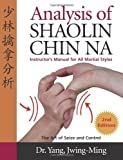 Analysis of Shaolin Chin Na: Instructors Manual for All Martial Styles...