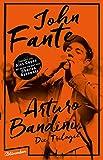 Arturo Bandini: Die Trilogie - John Fante