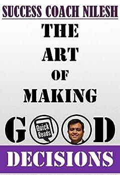 [Success Coach Nilesh]のThe Art Of Making Good Decisions (English Edition)
