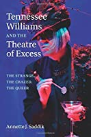 Tennessee Williams and the Theatre of Excess: The Strange, the Crazed, the Queer by Annette J. Saddik(2016-10-20)