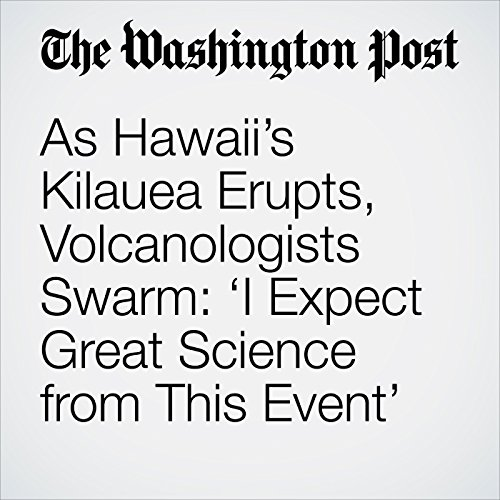 As Hawaii's Kilauea Erupts, Volcanologists Swarm: 'I Expect Great Science from This Event' copertina