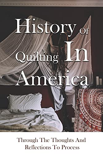 Compare Textbook Prices for History Of Quilting In America: Through The Thoughts And Reflections To Process: Antique & Collectible Textiles & Costume  ISBN 9798743572175 by Ater, Dwayne