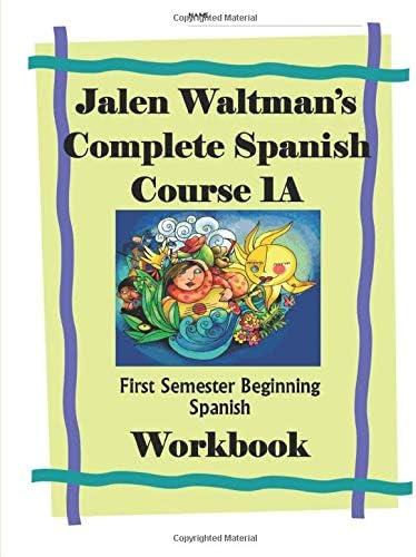 Jalen Waltman s Spanish 1A First Semester Spanish Course Workbook First Semester Beginning Spanish product image