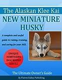 Alaskan Klee Kai - The New Miniature Husky (Northern Dog Breed Series Book 1) (English Edition)