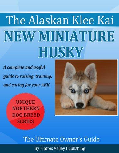 Alaskan Klee Kai - The New Miniature Husky (Northern Dog Breed Series...