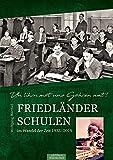 Friedländer Schulen im Wandel der Zeit 1933 - 2019: Un lihrn möt uns Göhren wat!