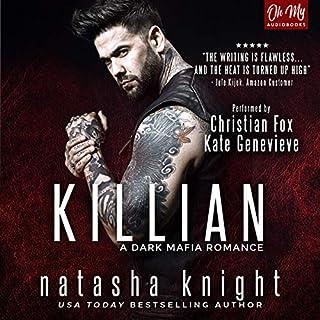 Killian     A Dark Mafia Romance              By:                                                                                                                                 Natasha Knight                               Narrated by:                                                                                                                                 Christian Fox,                                                                                        Kate Genevieve                      Length: 7 hrs and 20 mins     3 ratings     Overall 4.3