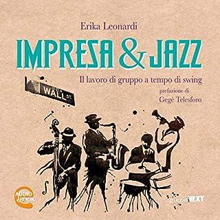 Impresa & Jazz     Il lavoro di gruppo a tempo di swing              Di:                                                                                                                                 Erika Leonardi                               Letto da:                                                                                                                                 Erika Leonardi                      Durata:  4 ore e 46 min     2 recensioni     Totali 4,0