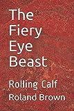 The Fiery Eye Beast: Rolling Calf