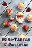 Mini-Tartas y Galletas: 200 recetas para Mini-Tartas y Galletas encantadoras en un libro de hornear