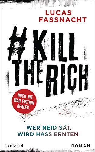 #KillTheRich - Wer Neid sät, wird Hass ernten: Roman - Noch nie war Fiktion realer.