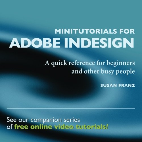 Minitutorials for Adobe InDesign: :A quick reference for beginners and other busy people