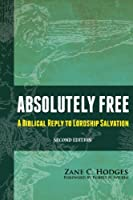Absolutely Free: A Biblical Reply to Lordship Salvation 0310519608 Book Cover