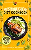 Mediterranean Diet Cookbook for Beginners: A Complete and Balanced Diet: A Smart and Specific 4-Week Meal Plan for Every Need With Lots of Easy and Quick Recipes to Cook