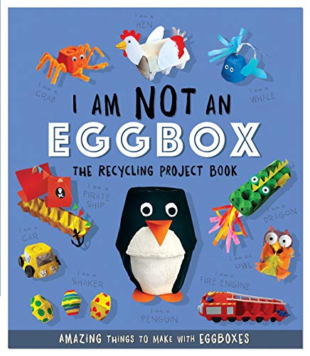 Stanford, S: I Am Not An Eggbox - The Recycling Project Book: 10 Amazing Things to Make with Egg Boxes (Recycling Project Books)