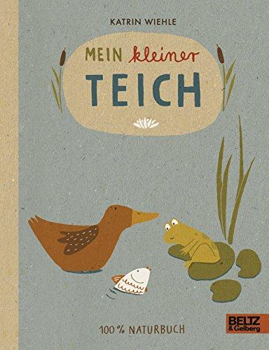 Mein kleiner Teich: 100 {c5b5f65cf1e950099e380673455c82f669ae1cdb2bd5e5a248e74c3b4a94ae29} Naturbuch - Vierfarbiges Papp-Bilderbuch