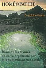 Homéopathie - Eliminez les toxines de votre organisme par la Désintoxin-homéopathie de Dr. Antoine Florain