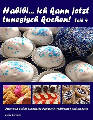 Habibi ... ich kann jetzt tunesisch kochen! Teil 4: Jetzt wird´s süß! Tunesische Patisserie traditionell und modern!