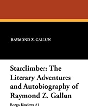 Starclimber: The Literary Adventures and Autobiography of Raymond Z. Gallun (Borgo Bioviews,)