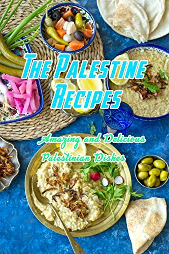 The Palestine Recipes: Amazing and Delicious Palestinian Dishes: Palestinian Dishes
