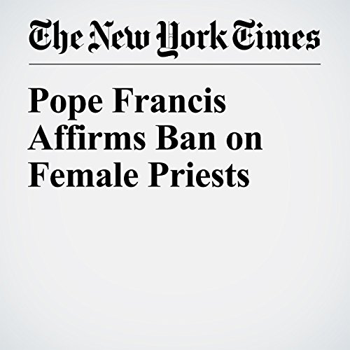 Pope Francis Affirms Ban on Female Priests audiobook cover art
