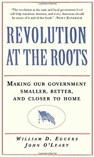Revolution at the Roots: Making Our Government Smaller, Better and Closer to Home