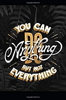 You can do anything but not everything: Positive Quote Notebook, Journal and Diary Wide Ruled College Lined Composition No...