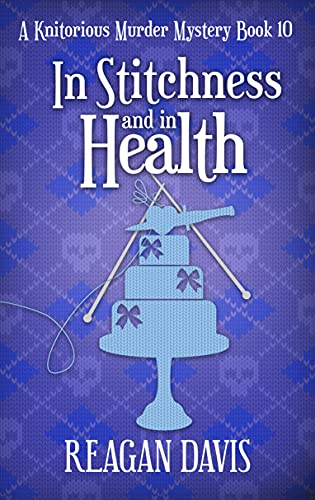 In Stitchness And in Health: A Knitorious Murder Mystery Book 10 by [Reagan  Davis]