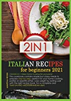 Italian Recipes for Beginners 2021: 2 books in 1: Italian Home Cooking fish and Pasta! This cookbook contains simple but classy meals to prepare step-by-step, perfect for your home cooking, parties or aperitifs either. Lose weight by eating well with the right recipe book, for a complete and