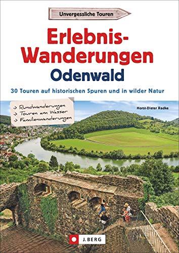 Wanderführer: Erlebnis-Wanderungen Odenwald. 30 Touren am Wasser, in wilder Natur und auf den Spuren der Römer und Nibelungen. Der Wanderführer für ... auf historischen Spuren und in wilder Natur