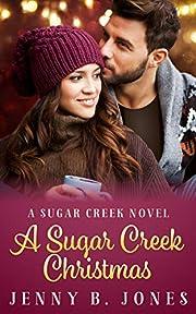 A Sugar Creek Christmas: A Sweet Romantic Comedy (A Sugar Creek Novel Book 1)