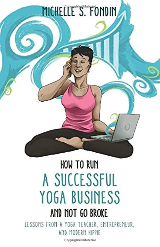 How to Run a Successful Yoga Business and Not Go Broke: Lessons from a Yoga Teacher, Entrepreneur & Modern Hippie