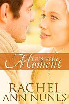 This Very Moment by [Rachel Ann Nunes]