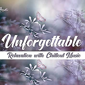 Unforgettable Relaxation With Chillout Music