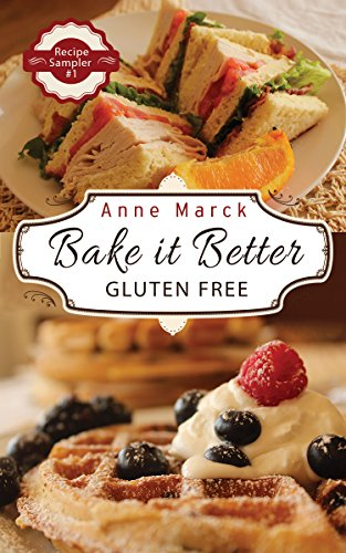 Bake it Better Gluten Free Recipe Sampler #1: Learn How to Bake Gluten Free Pizza, Cakes, Cookies and More Using Gluten Free All Purpose Flour and Get Comfort Food Back on Your Menu