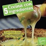 Cocina con 5 ingredientes: 50 superdeliciosas recetas originales y facilísimas de preparar. ¡Con máximo 5 ingredientes! (libro de recetas)