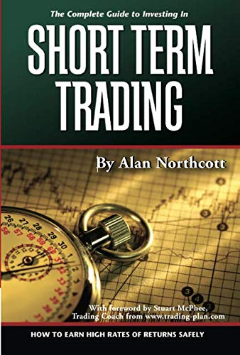 The Complete Guide to Investing In Short Term Trading How to Earn High Rates of Returns Safely