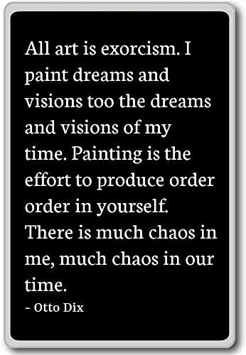 Alle kunst is exorcisme. Ik schilder dromen en visioenen. - Otto Dix citaten koelkast magneet
