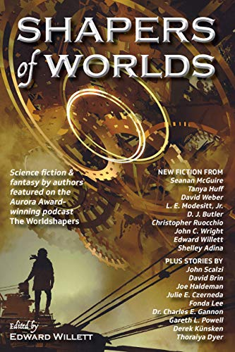 Shapers of Worlds: Science fiction & fantasy by authors featured on the Aurora Award-winning podcast The Worldshapers steampunk buy now online