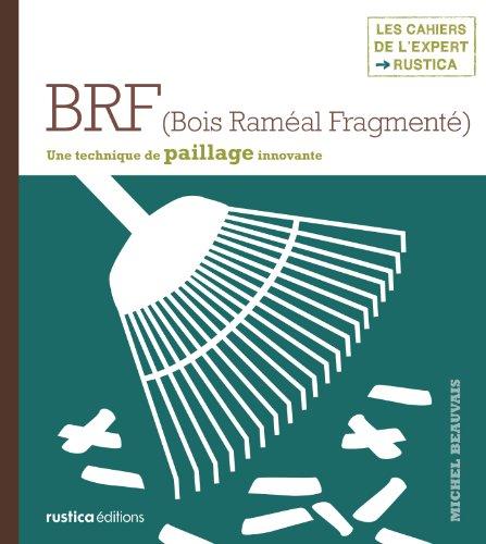 BRF (Bois Raméal Fragmenté) (Les cahiers de l'expert Rustica)