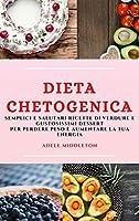 Dieta Chetogenica (Keto Diet Italian Edition): Semplici E Salutari Ricette Di Verdure E Gustosissimi Dessert Per Perdere Peso E Aumentare La Tua Energia