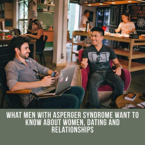 What Men with Asperger Syndrome Want to Know About Women, Dating and Relationships cover art