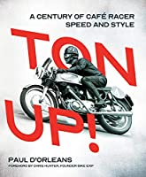 Ton Up!: A Century of Café Racer Speed and Style