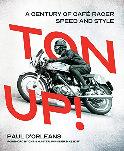 Ton Up!: A Century of Cafe Racer Speed and Style