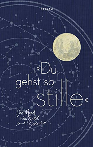»Du gehst so stille«: Der Mond in Bild und Gedicht