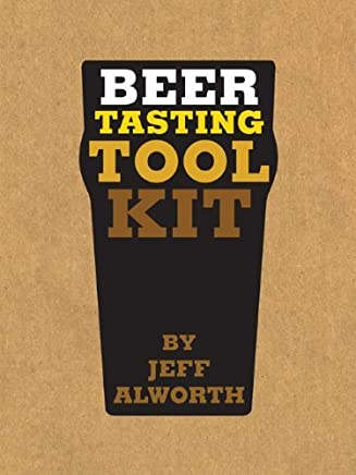 Beer Tasting Tool Kit: How to Choose and Taste Beer Like a Brewer by Jeff Alworth (2012-02-08)