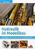 Hydraulik im Modellbau: Grundlagen für den Bau einer Modellhydraulik